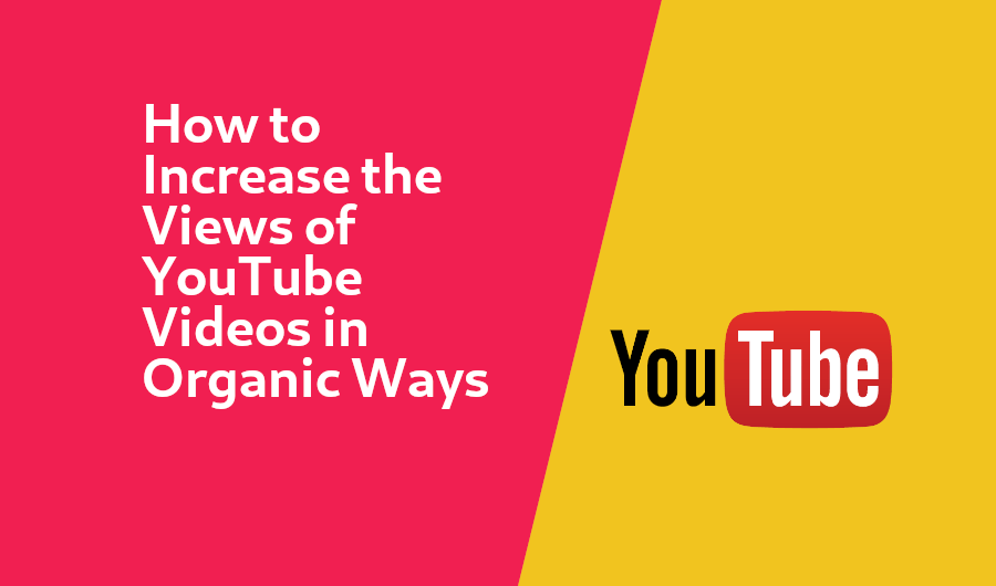 How to Increase the Views of YouTube Videos in Organic Ways